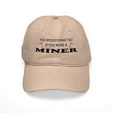 You'd Drink Too Miner Baseball Cap