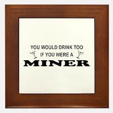 You'd Drink Too Miner Framed Tile