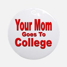 Your Mom Goes To College Keepsake (Round)