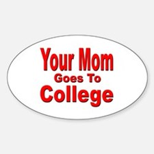 Your Mom Goes To College Oval Decal