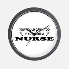You'd Drink Too Nurse Wall Clock