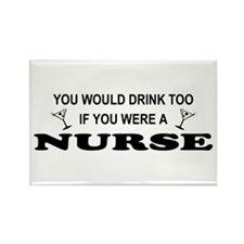 You'd Drink Too Nurse Rectangle Magnet
