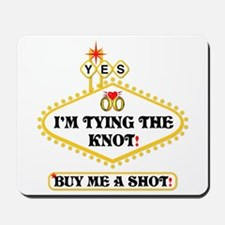 I'm Tying The Knot Buy Me A Shot Mousepad