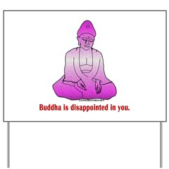 Buddha is Dissapointed Yard Sign