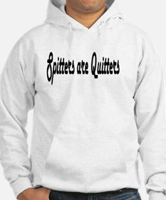 Spitters are Quitters T-Shirt Hoodie
