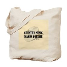 Country Music Makes You Die Tote Bag