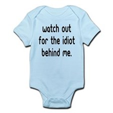 Watch out for the idiot behin Infant Bodysuit