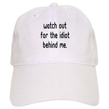 Watch out for the idiot behin Baseball Cap