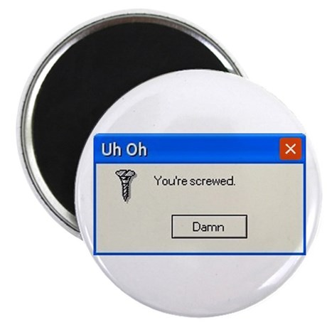 "You're screwed error message 2.25"" Magnet (100 pac"