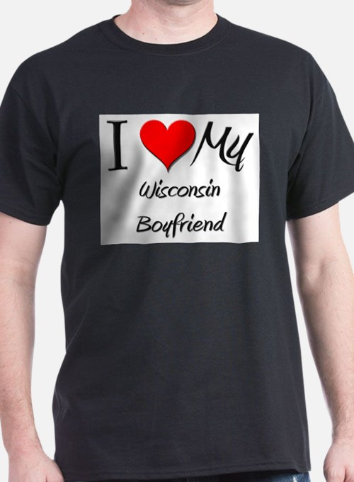 I Love My Wisconsin Boyfriend T-Shirt