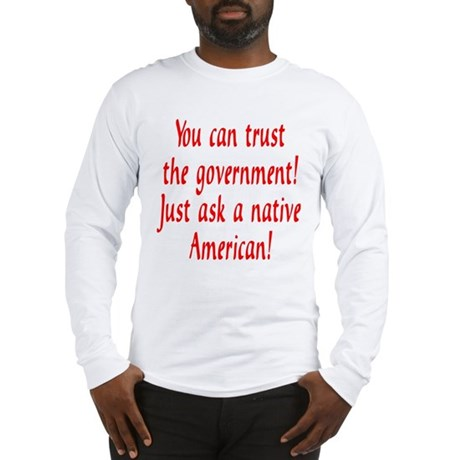 You can trust the government! Long Sleeve T-Shirt