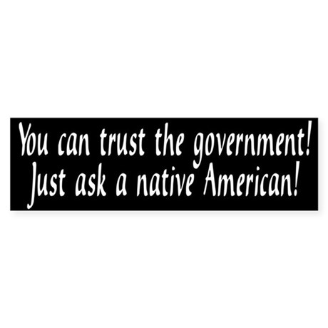 You can trust the government! Bumper Sticker