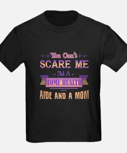 You Can't Scare Home Health Aide Mom Shirt T-Shirt