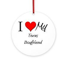 I Love My Texas Boyfriend Ornament (Round)
