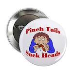 Pinch Tails, Suck Heads! Button