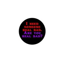 I need someone real bad. Are Mini Button