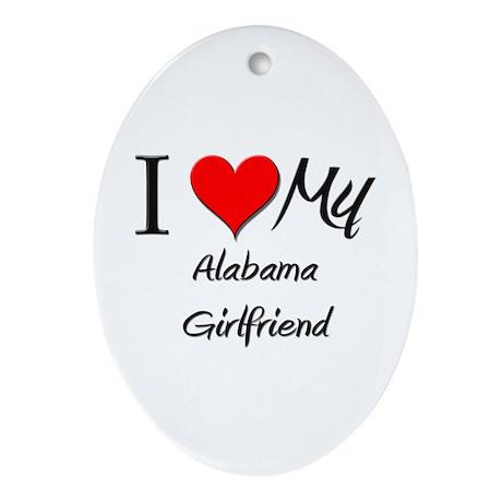 I Love My Alabama Girlfriend Oval Ornament
