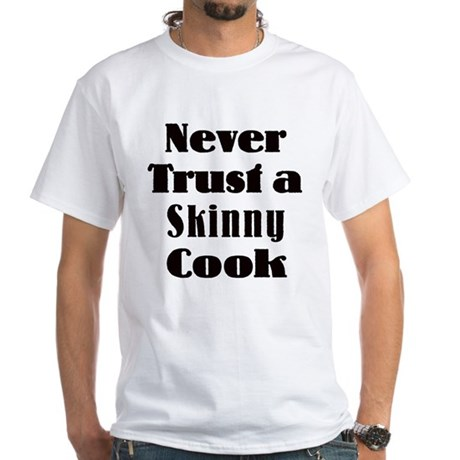 Never trust a skinny cook White T-Shirt
