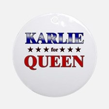 KARLIE for queen Ornament (Round)