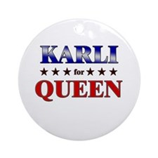 KARLI for queen Ornament (Round)