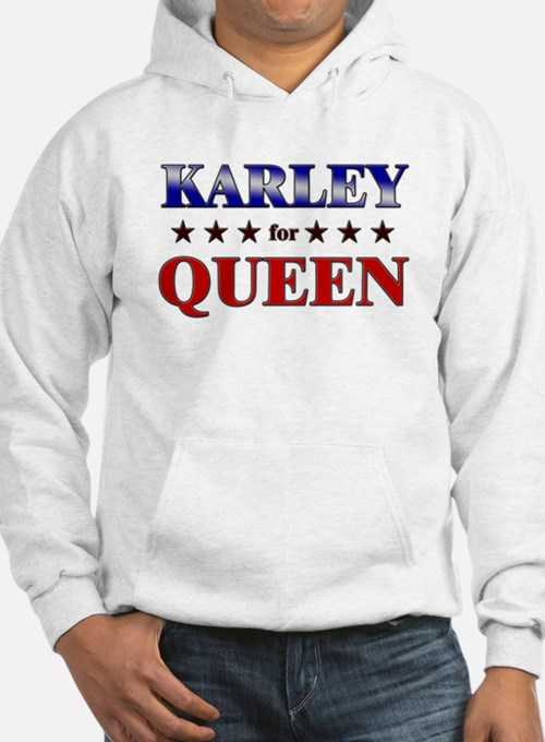 KARLEY for queen Hoodie Sweatshirt