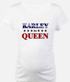 KARLEY for queen Shirt