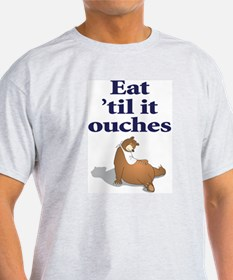 Eat 'til it ouches T-Shirt