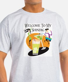 Welcome to my Shindig T-Shirt