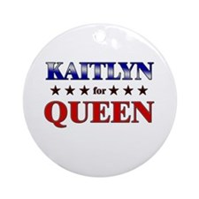 KAITLYN for queen Ornament (Round)