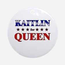 KAITLIN for queen Ornament (Round)