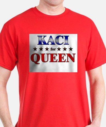 KACI for queen T-Shirt
