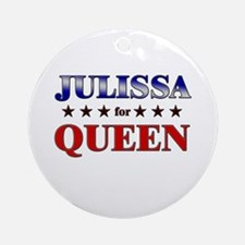 JULISSA for queen Ornament (Round)
