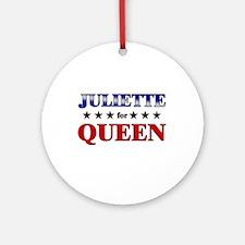 JULIETTE for queen Ornament (Round)