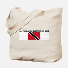 75 PERCENT TRINIDADIAN IS BET Tote Bag