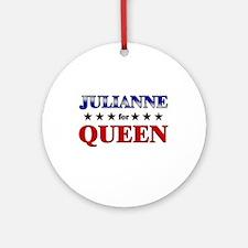 JULIANNE for queen Ornament (Round)