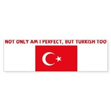 NOT ONLY AM I PERFECT BUT TUR Bumper Car Sticker