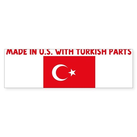 MADE IN US WITH TURKISH PARTS Bumper Sticker