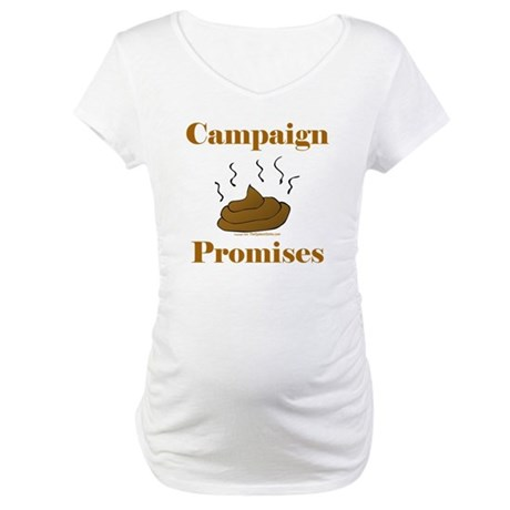 Campaign Promises Maternity T-Shirt