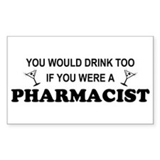 You'd Drink Too Pharmacist Rectangle Decal