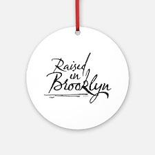 Raised in Brooklyn Ornament (Round)