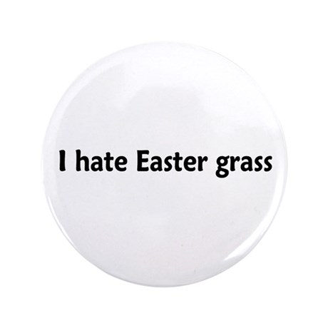 """I hate Easter Grass 3.5"""" Button"""