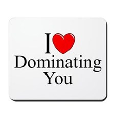 """I Love (Heart) Dominating You"" Mousepad"