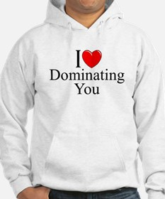 """I Love (Heart) Dominating You"" Hoodie"