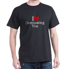 """""""I Love (Heart) Dominating You"""" T-Shirt"""