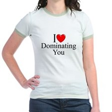 """""""I Love (Heart) Dominating You"""" T"""