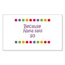 Because Nana said so Rectangle Decal