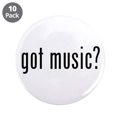 "got music? 3.5"" Button (10 pack)"