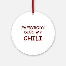 Everybody Digs My CHILI Ornament (Round)