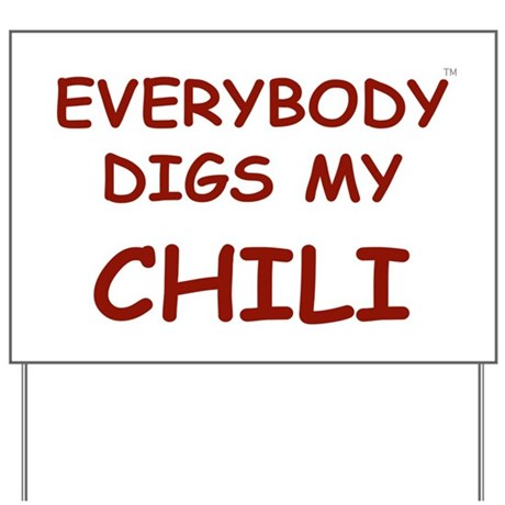 Everybody Digs My CHILI Yard Sign