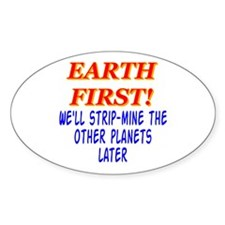 Earth First! We'll Strip-Min Oval Decal